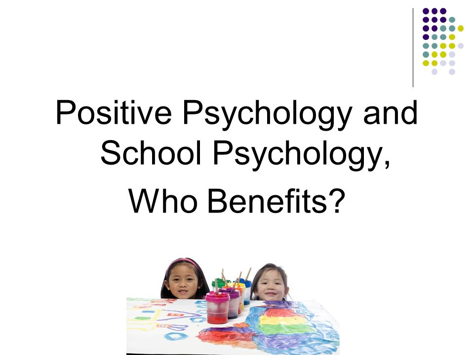 Positive Psychology and School Psychology, Who Benefits?