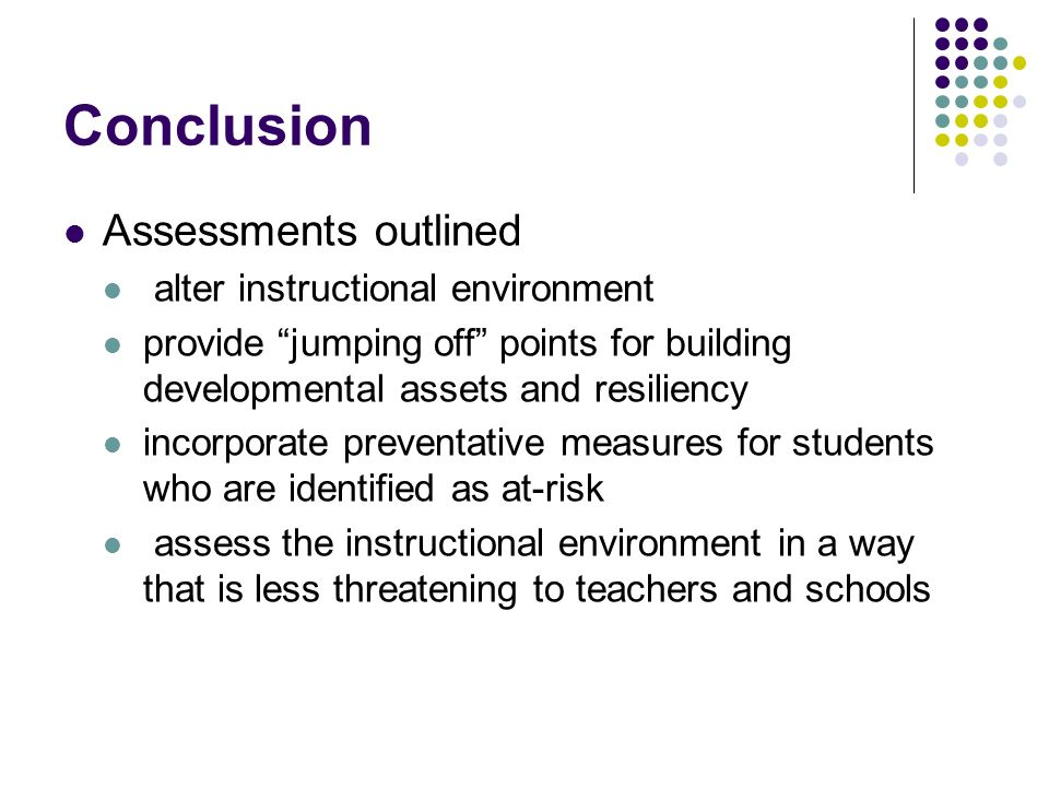 Conclusion Assessments outlined alter instructional environment provide jumping off points for building developmental assets and resiliency incorporat