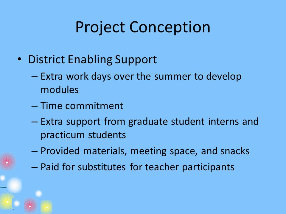 Project Conception District Enabling Support – Extra work days over the summer to develop modules – Time commitment – Extra support from graduate stud