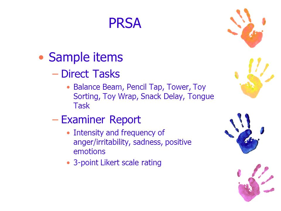 PRSA Sample items –Direct Tasks Balance Beam, Pencil Tap, Tower, Toy Sorting, Toy Wrap, Snack Delay, Tongue Task –Examiner Report Intensity and freque