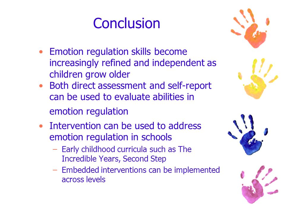 Conclusion Emotion regulation skills become increasingly refined and independent as children grow older Both direct assessment and self-report can be
