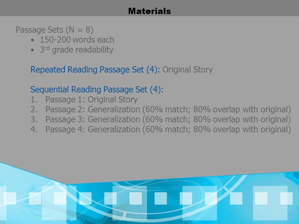 Materials Passage Sets (N = 8) 150-200 words each 3 rd grade readability Repeated Reading Passage Set (4): Original Story Sequential Reading Passage S