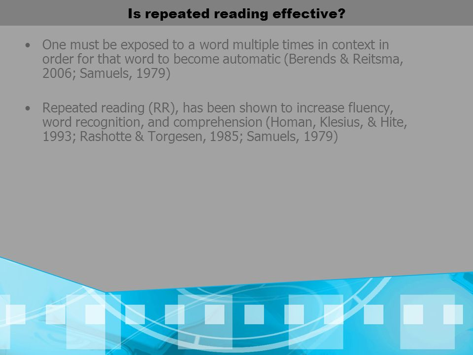 Is repeated reading effective? One must be exposed to a word multiple times in context in order for that word to become automatic (Berends & Reitsma,