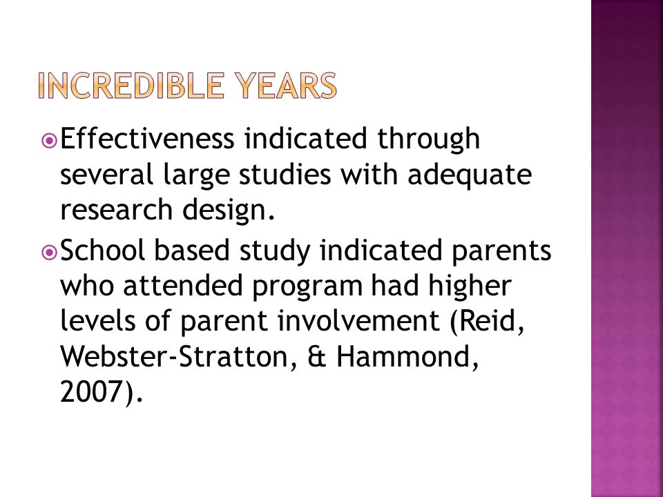 Effectiveness indicated through several large studies with adequate research design. School based study indicated parents who attended program had hig