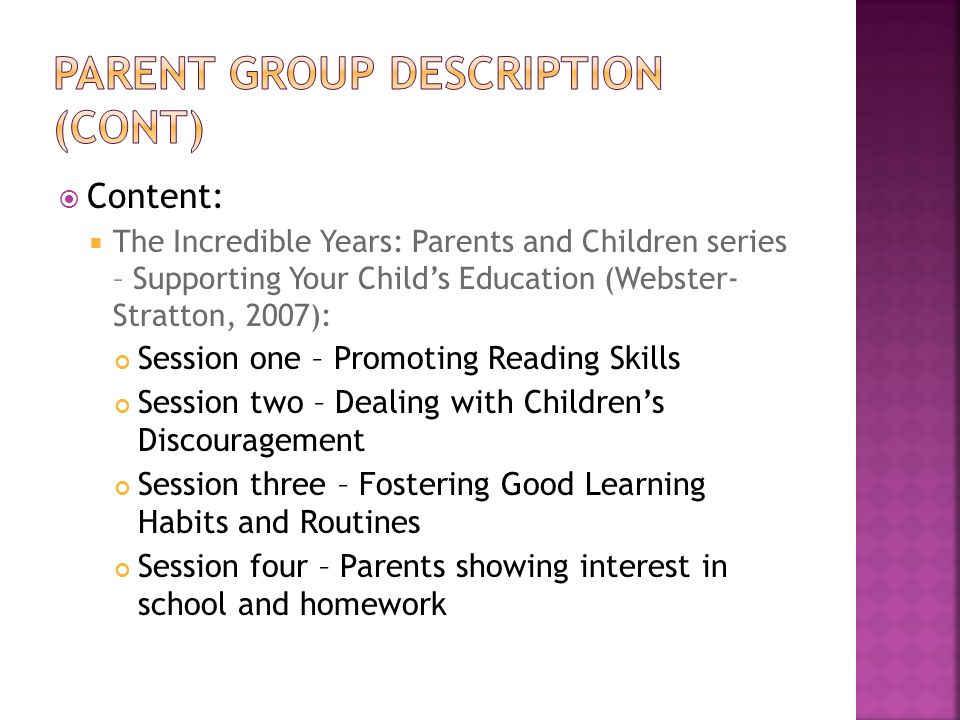 Content: The Incredible Years: Parents and Children series – Supporting Your Childs Education (Webster- Stratton, 2007): Session one – Promoting Readi