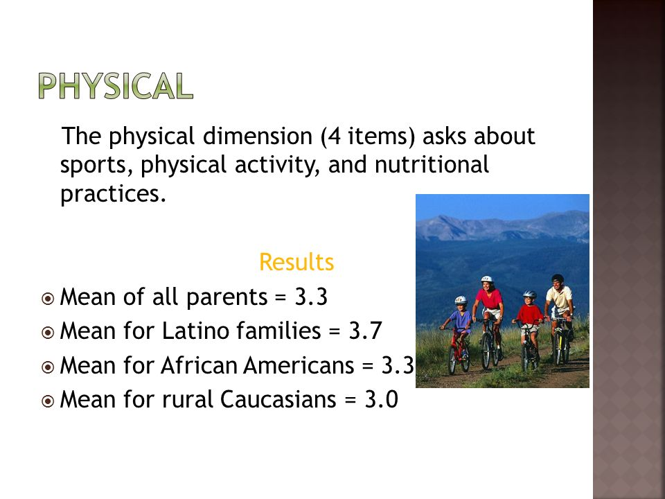 The physical dimension (4 items) asks about sports, physical activity, and nutritional practices. Results Mean of all parents = 3.3 Mean for Latino fa