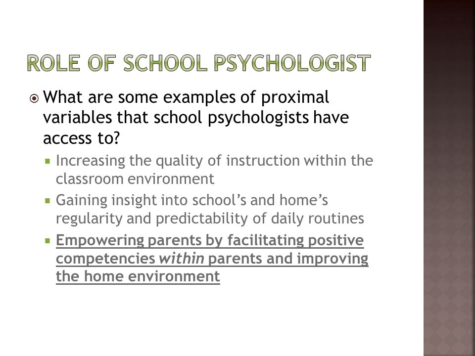 What are some examples of proximal variables that school psychologists have access to? Increasing the quality of instruction within the classroom envi