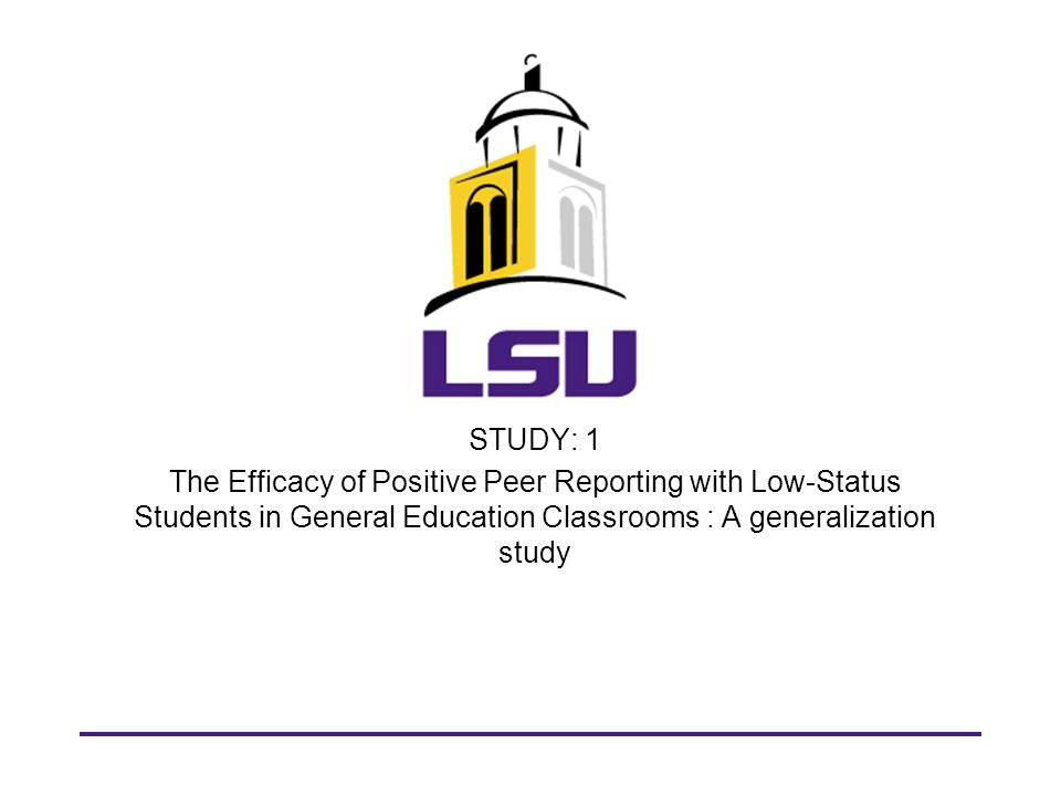 STUDY: 1 The Efficacy of Positive Peer Reporting with Low-Status Students in General Education Classrooms : A generalization study