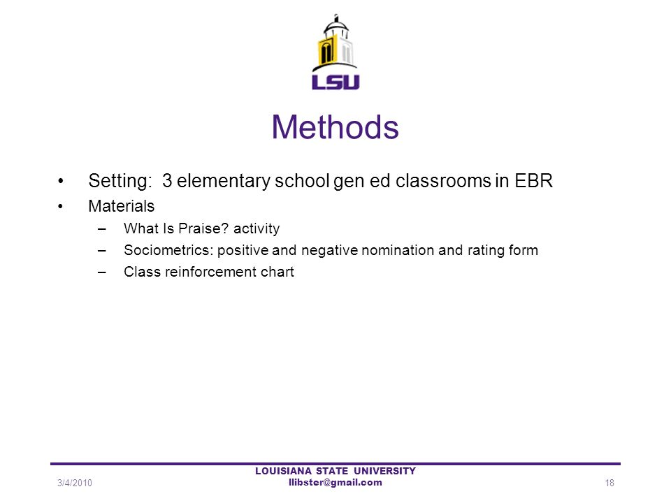 Methods Setting: 3 elementary school gen ed classrooms in EBR Materials –What Is Praise? activity –Sociometrics: positive and negative nomination and
