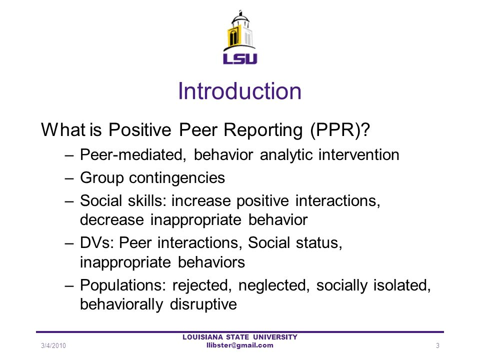 Introduction What is Positive Peer Reporting (PPR)? –Peer-mediated, behavior analytic intervention –Group contingencies –Social skills: increase posit