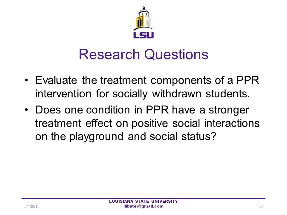 Research Questions Evaluate the treatment components of a PPR intervention for socially withdrawn students. Does one condition in PPR have a stronger