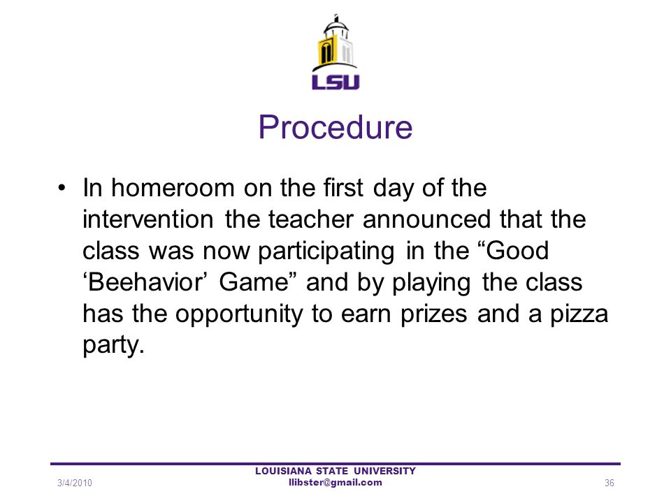Procedure In homeroom on the first day of the intervention the teacher announced that the class was now participating in the Good Beehavior Game and b