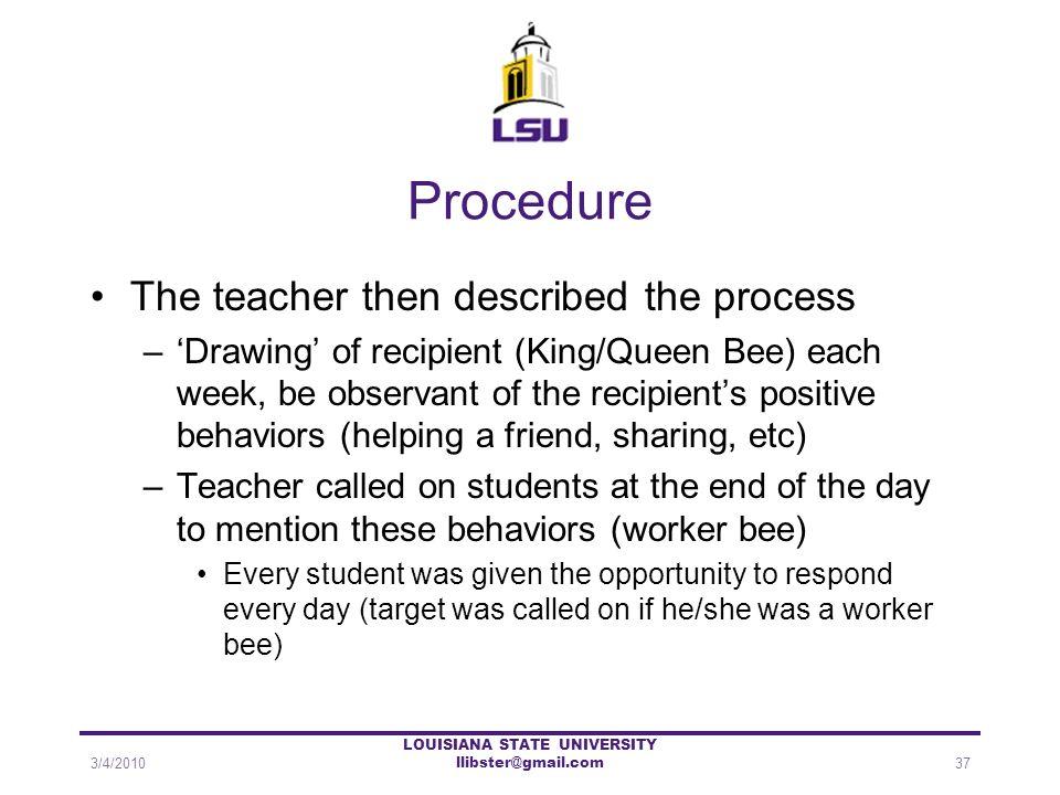 Procedure The teacher then described the process –Drawing of recipient (King/Queen Bee) each week, be observant of the recipients positive behaviors (
