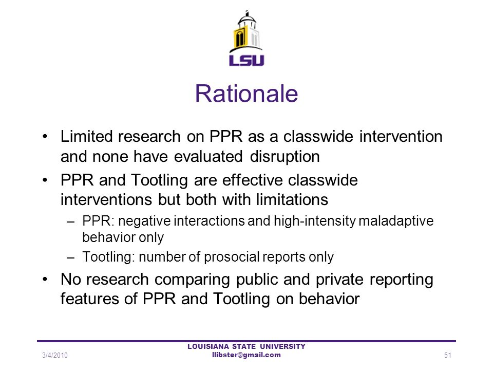 Rationale Limited research on PPR as a classwide intervention and none have evaluated disruption PPR and Tootling are effective classwide intervention