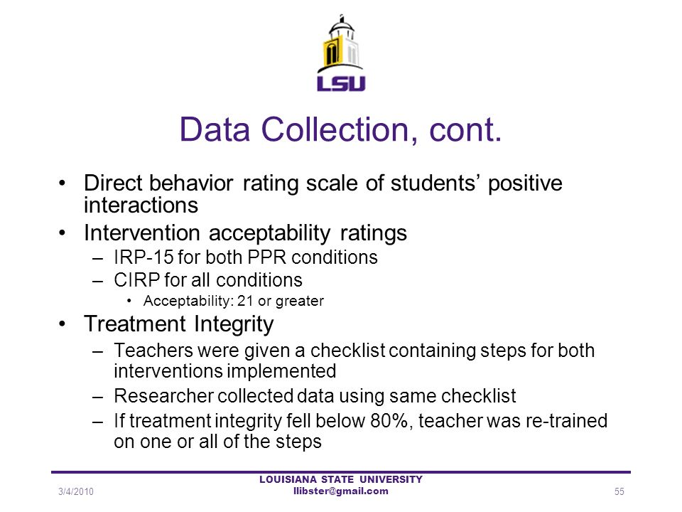 Data Collection, cont. Direct behavior rating scale of students positive interactions Intervention acceptability ratings –IRP-15 for both PPR conditio