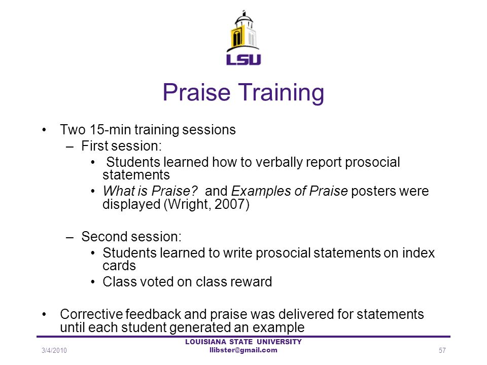 Praise Training Two 15-min training sessions –First session: Students learned how to verbally report prosocial statements What is Praise? and Examples