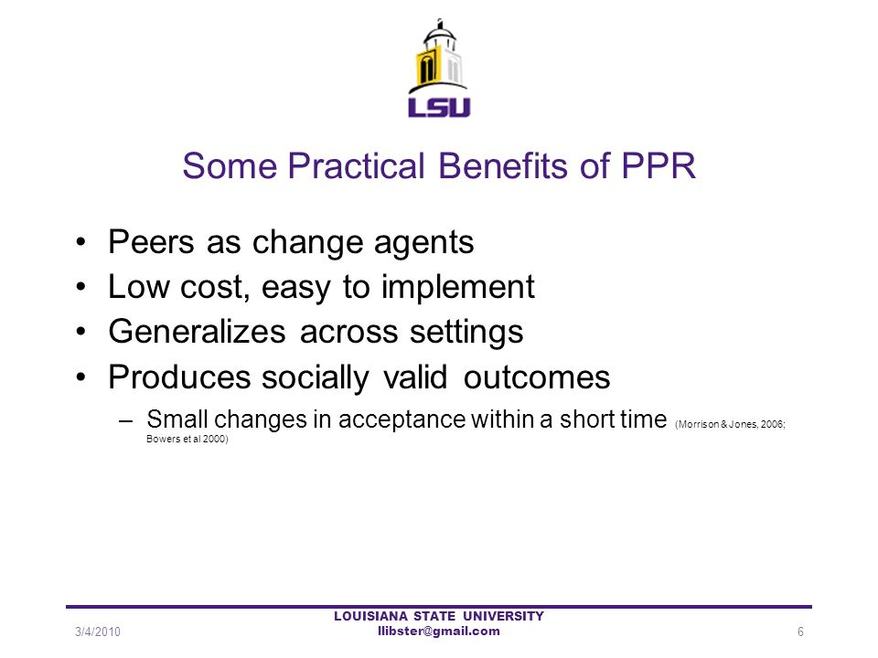 Some Practical Benefits of PPR Peers as change agents Low cost, easy to implement Generalizes across settings Produces socially valid outcomes –Small
