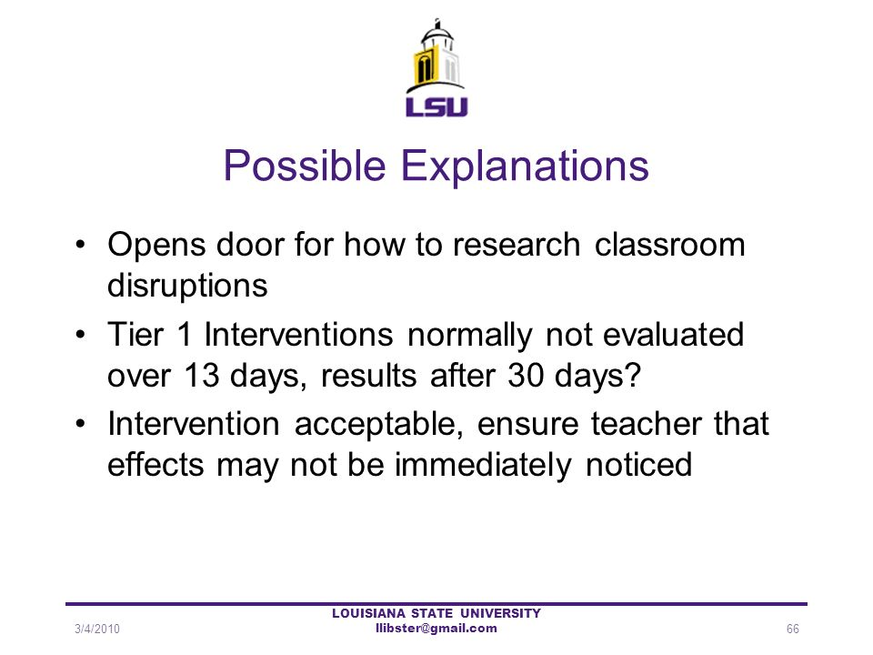 Possible Explanations Opens door for how to research classroom disruptions Tier 1 Interventions normally not evaluated over 13 days, results after 30