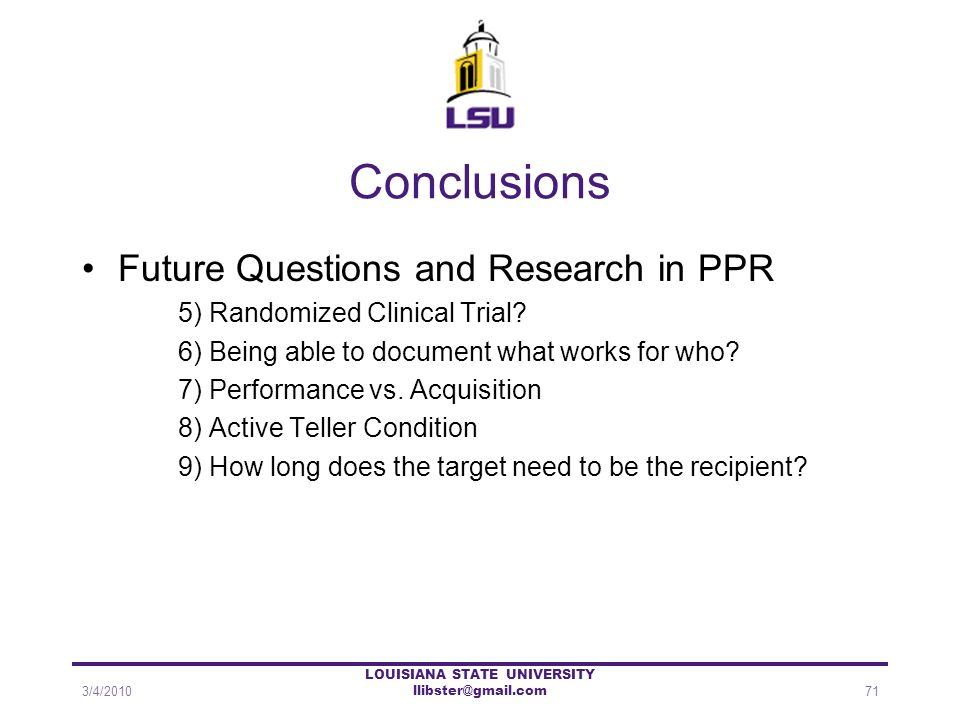 Conclusions Future Questions and Research in PPR 5) Randomized Clinical Trial? 6) Being able to document what works for who? 7) Performance vs. Acquis