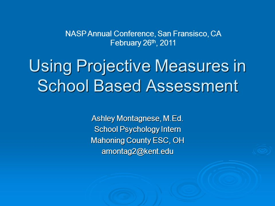 Using Projective Measures in School Based Assessment Ashley Montagnese, M.Ed.