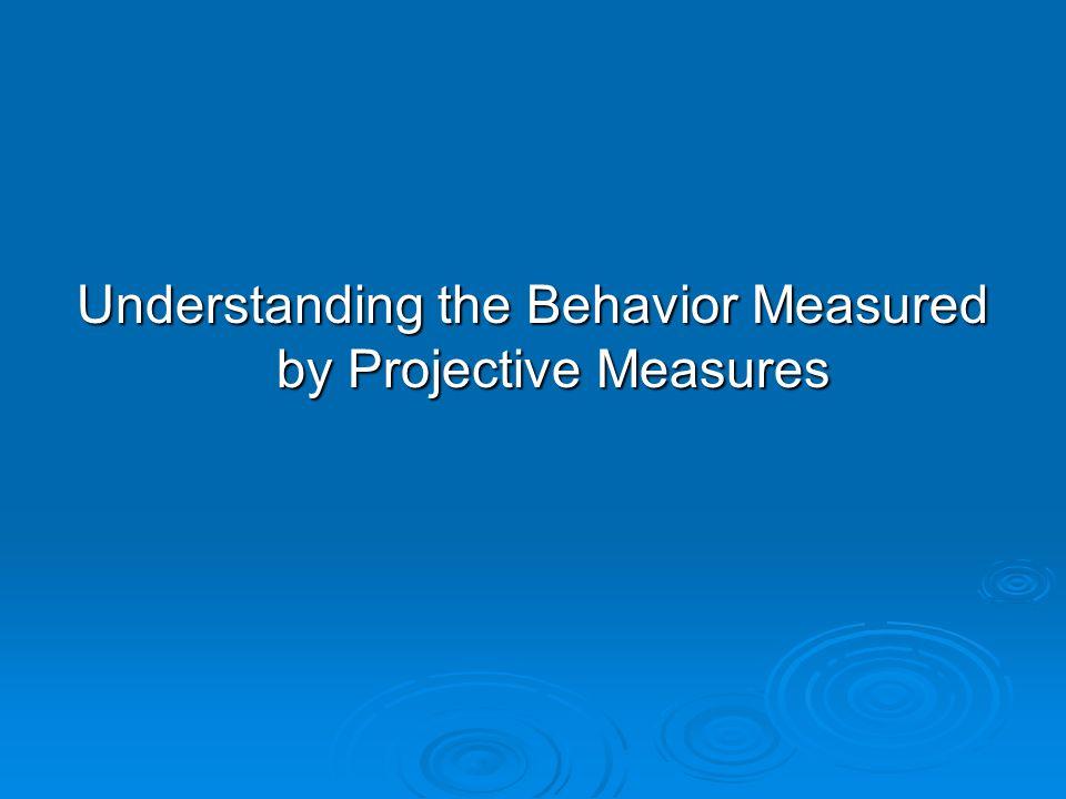 Understanding the Behavior Measured by Projective Measures