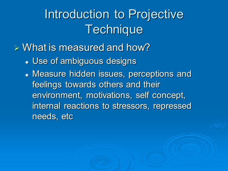 Introduction to Projective Technique What is measured and how.