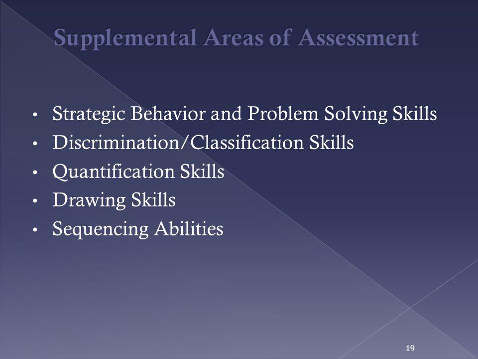Strategic Behavior and Problem Solving Skills Discrimination/Classification Skills Quantification Skills Drawing Skills Sequencing Abilities 19