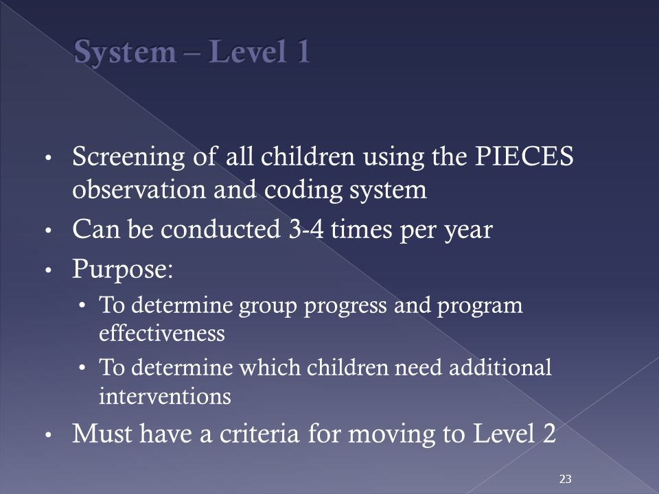 Screening of all children using the PIECES observation and coding system Can be conducted 3-4 times per year Purpose: To determine group progress and