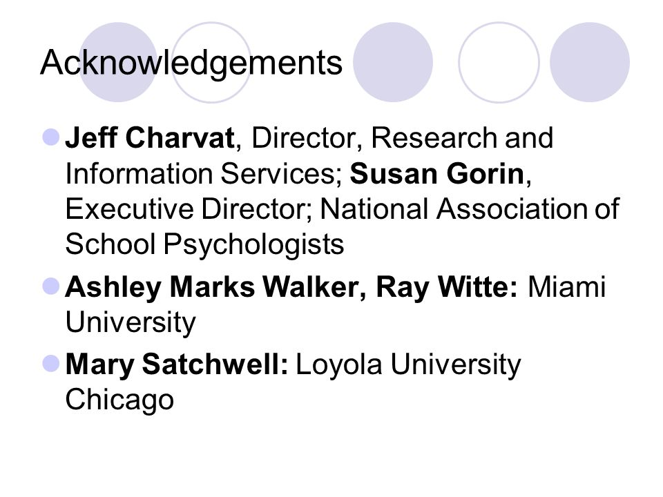 Acknowledgements Jeff Charvat, Director, Research and Information Services; Susan Gorin, Executive Director; National Association of School Psychologi