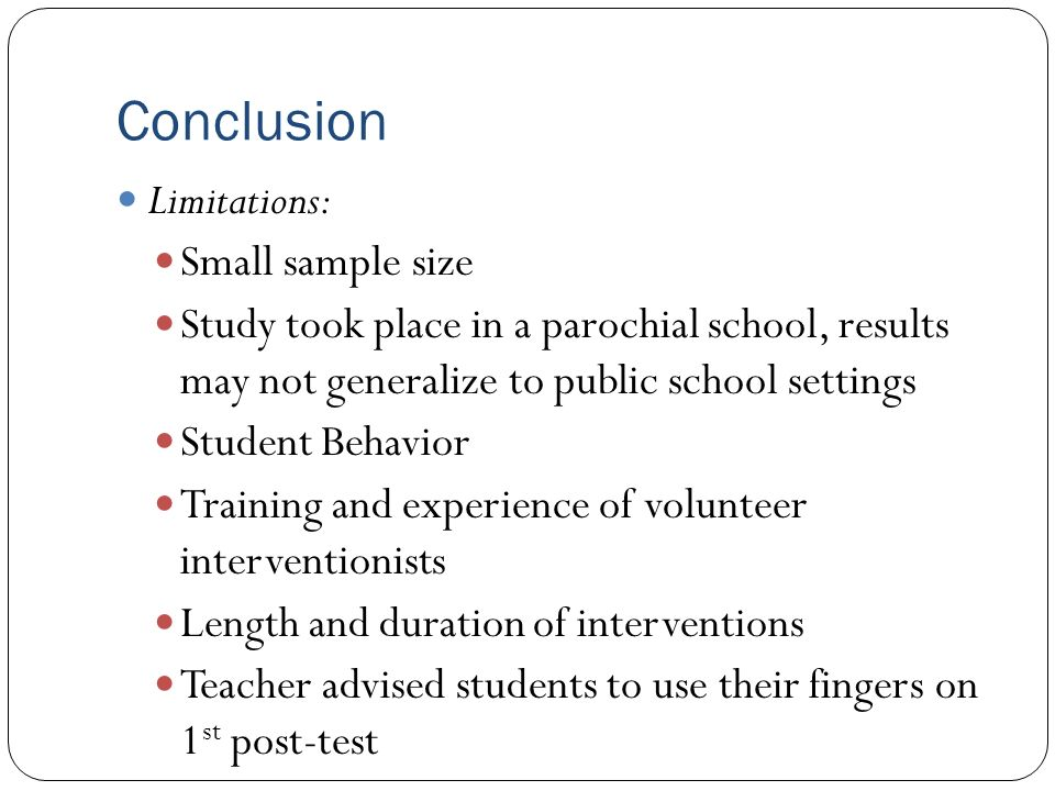 Conclusion Limitations: Small sample size Study took place in a parochial school, results may not generalize to public school settings Student Behavio