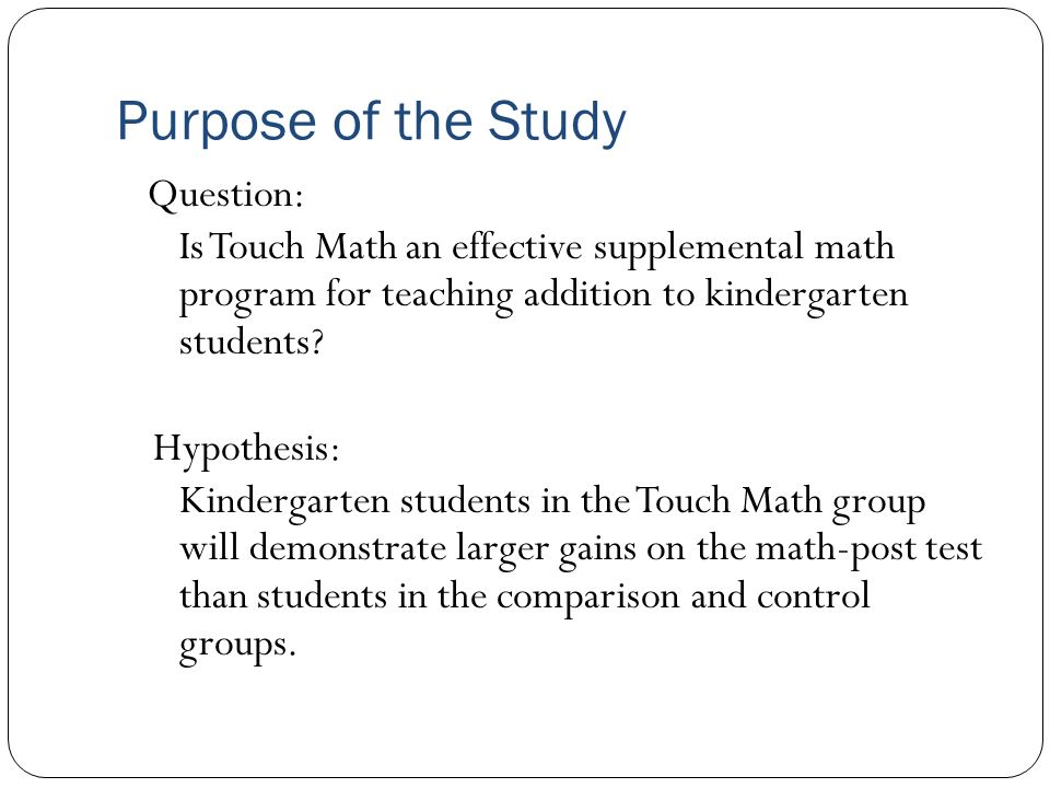 Conclusion Implications: Although students learn new techniques they may require further instruction on when to use the newly acquired skills (generalization) Touch Math is a systematic, sequenced, and structured program that shows promise for teaching a diverse group of students how to add.