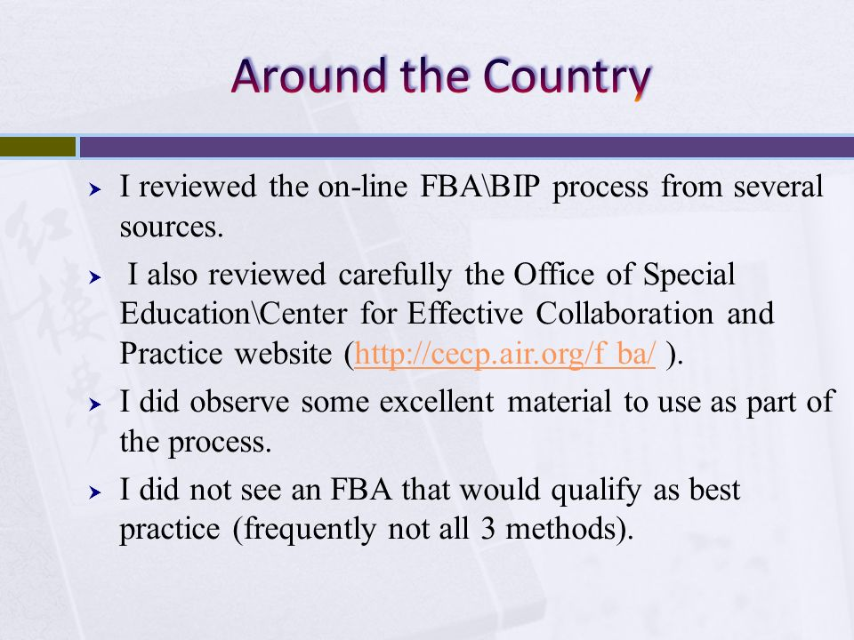 I reviewed the on-line FBA\BIP process from several sources. I also reviewed carefully the Office of Special Education\Center for Effective Collaborat