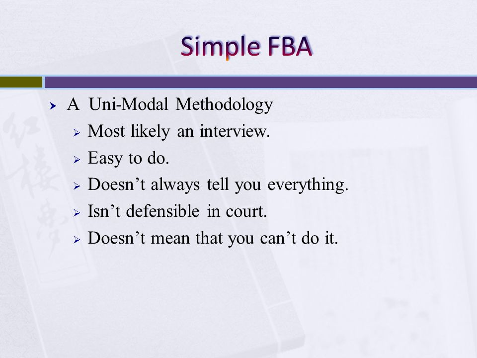 A Uni-Modal Methodology Most likely an interview. Easy to do. Doesnt always tell you everything. Isnt defensible in court. Doesnt mean that you cant d