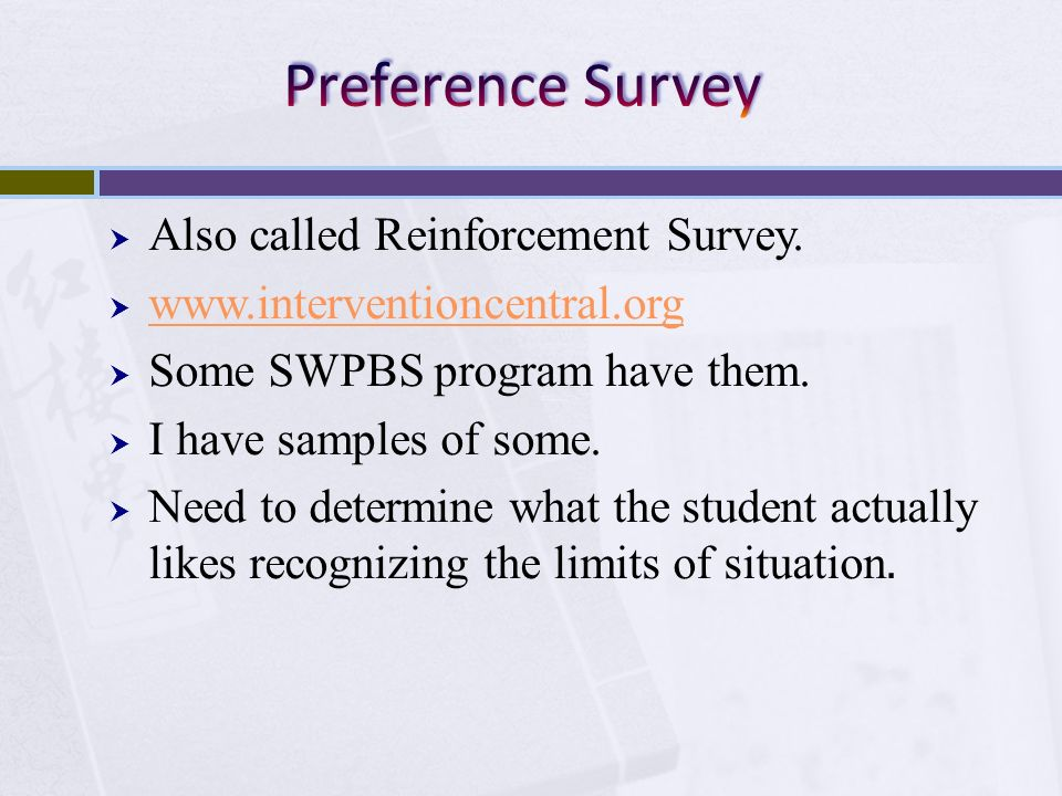 Also called Reinforcement Survey. www.interventioncentral.org Some SWPBS program have them. I have samples of some. Need to determine what the student