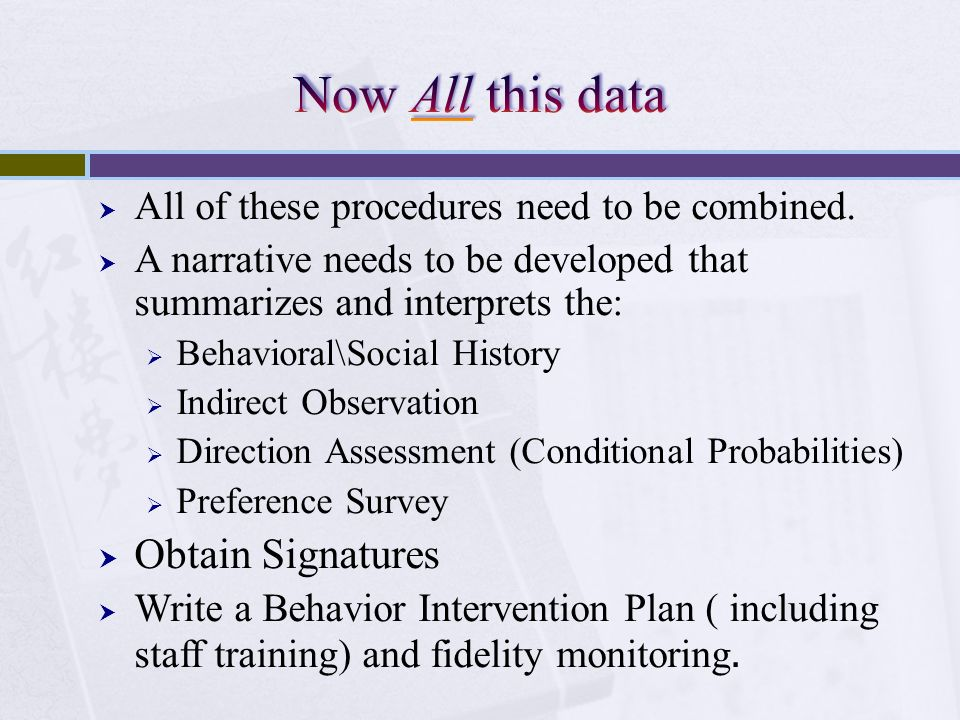 All of these procedures need to be combined. A narrative needs to be developed that summarizes and interprets the: Behavioral\Social History Indirect