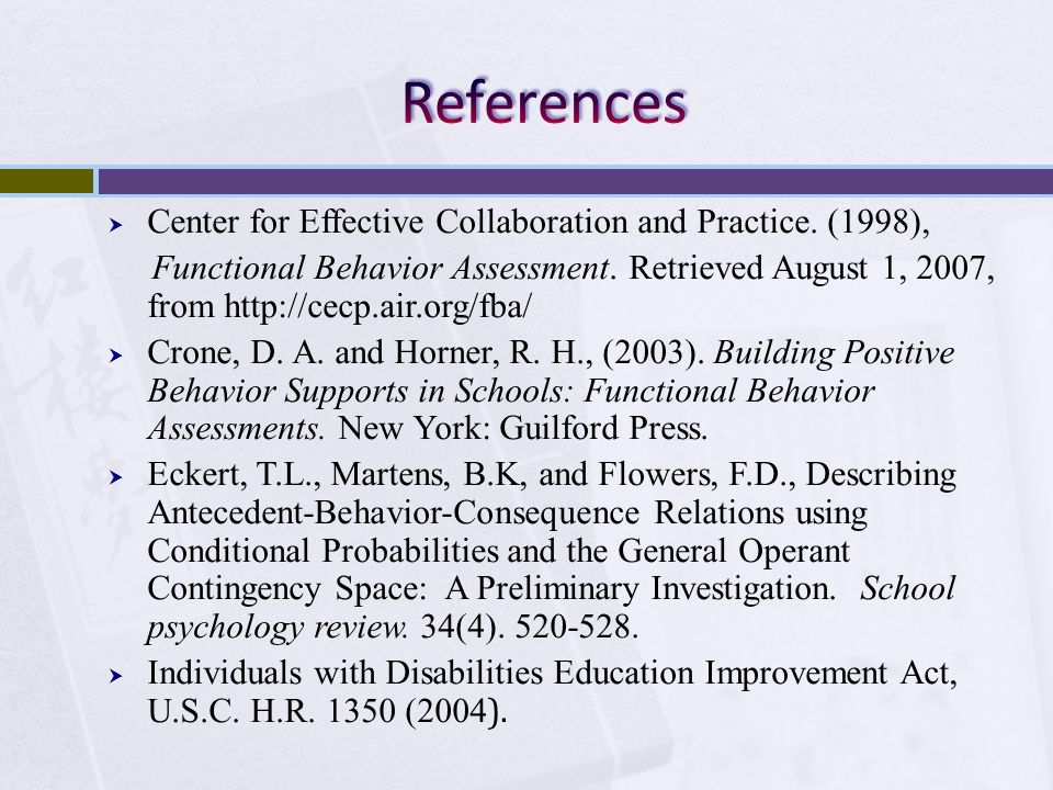 Center for Effective Collaboration and Practice. (1998), Functional Behavior Assessment. Retrieved August 1, 2007, from http://cecp.air.org/fba/ Crone