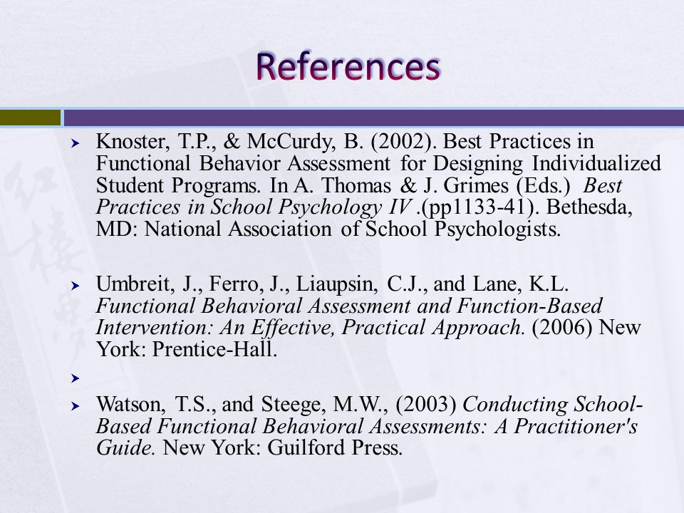 Knoster, T.P., & McCurdy, B. (2002). Best Practices in Functional Behavior Assessment for Designing Individualized Student Programs. In A. Thomas & J.