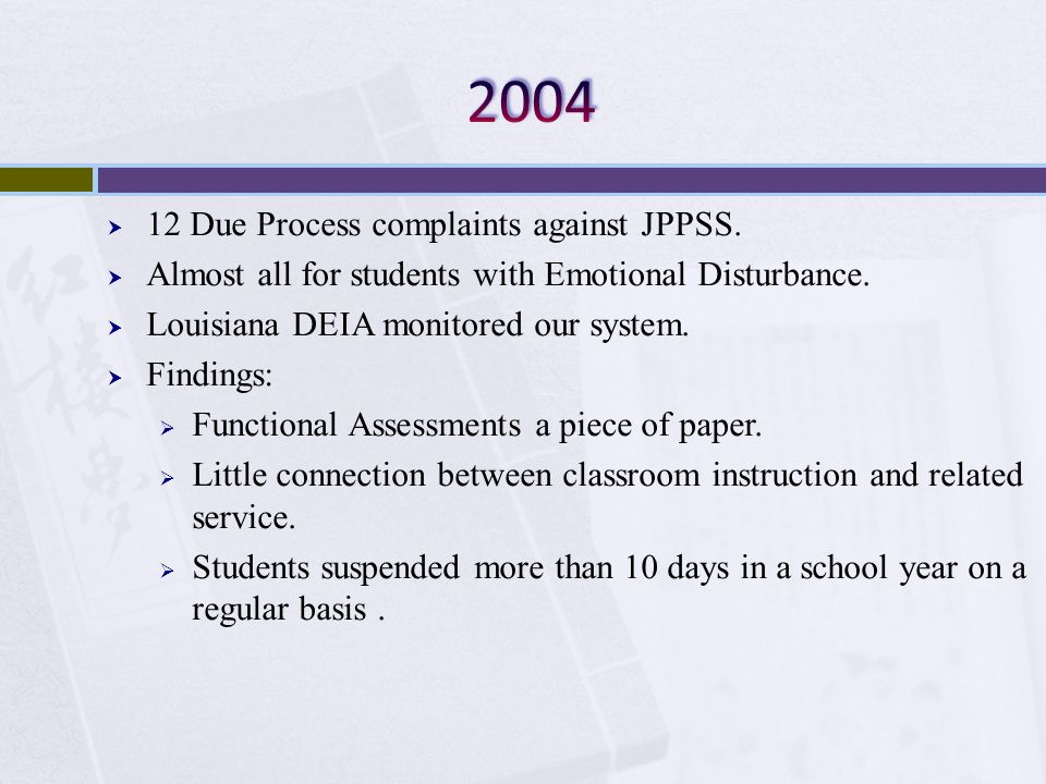 12 Due Process complaints against JPPSS. Almost all for students with Emotional Disturbance. Louisiana DEIA monitored our system. Findings: Functional