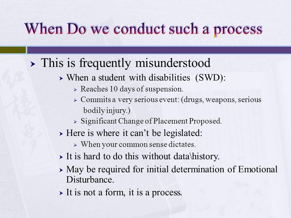 This is frequently misunderstood When a student with disabilities (SWD): Reaches 10 days of suspension. Commits a very serious event: (drugs, weapons,