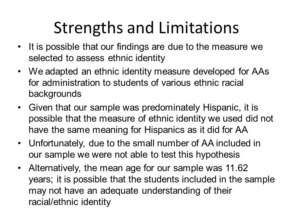 Strengths and Limitations It is possible that our findings are due to the measure we selected to assess ethnic identity We adapted an ethnic identity