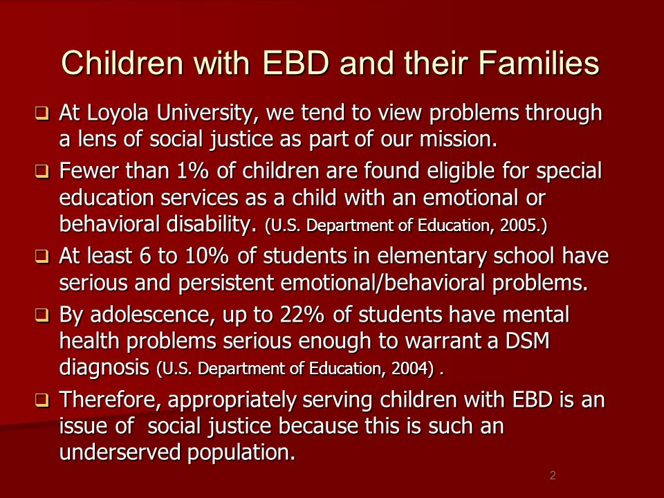 Children with EBD and their Families At Loyola University, we tend to view problems through a lens of social justice as part of our mission.