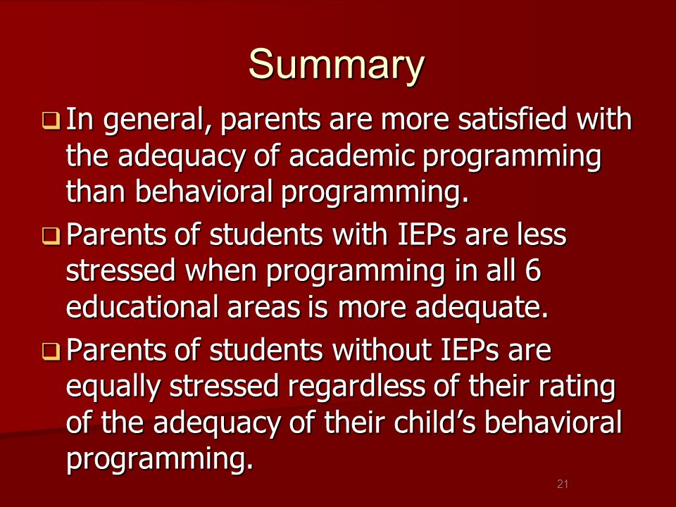 Summary In general, parents are more satisfied with the adequacy of academic programming than behavioral programming. In general, parents are more sat