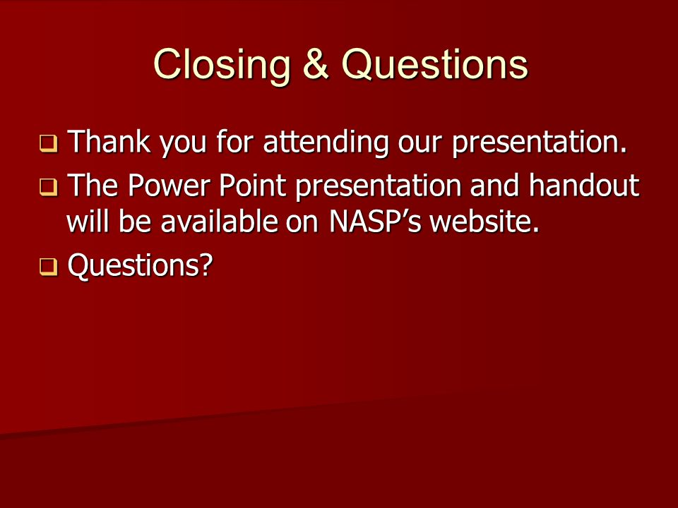 Closing & Questions Thank you for attending our presentation. Thank you for attending our presentation. The Power Point presentation and handout will