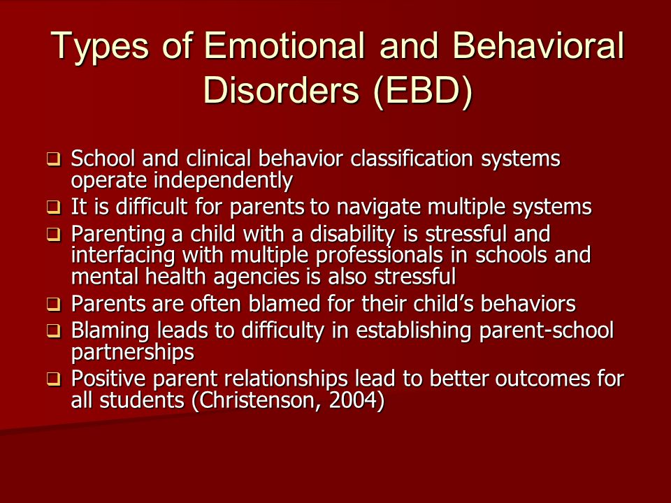 Types of Emotional and Behavioral Disorders (EBD) School and clinical behavior classification systems operate independently School and clinical behavi