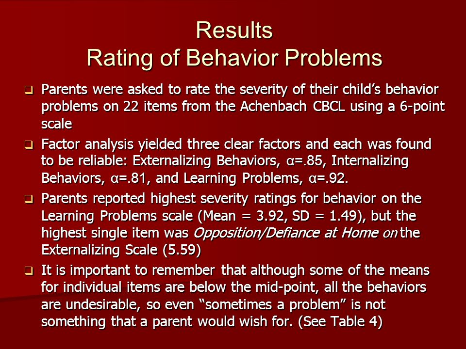 Results Comparing Behavior Problems and Parent Stress Comparisons of all types of parental stress (General Family Stress, Negative Emotional Stress, and Financial Stress) and rated severity of childrens problem behaviors were significant (F(3,500)=42.423, p<.0001), with higher stress associated with increased severity of behavior.