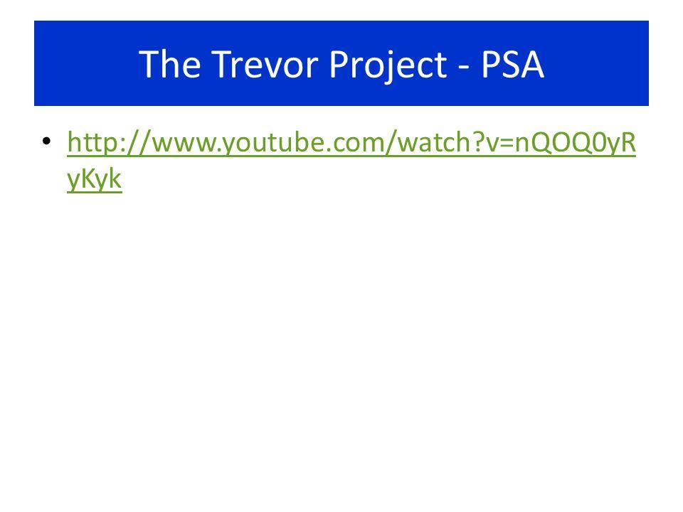 The Trevor Project - PSA http://www.youtube.com/watch v=nQOQ0yR yKyk http://www.youtube.com/watch v=nQOQ0yR yKyk