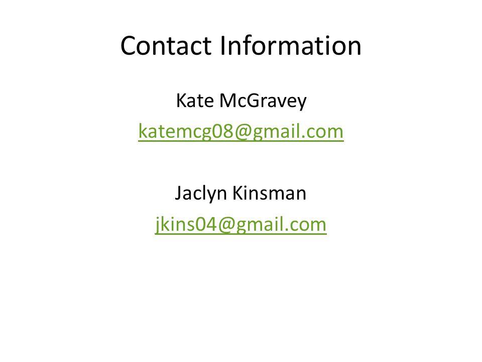 Contact Information Kate McGravey katemcg08@gmail.com Jaclyn Kinsman jkins04@gmail.com