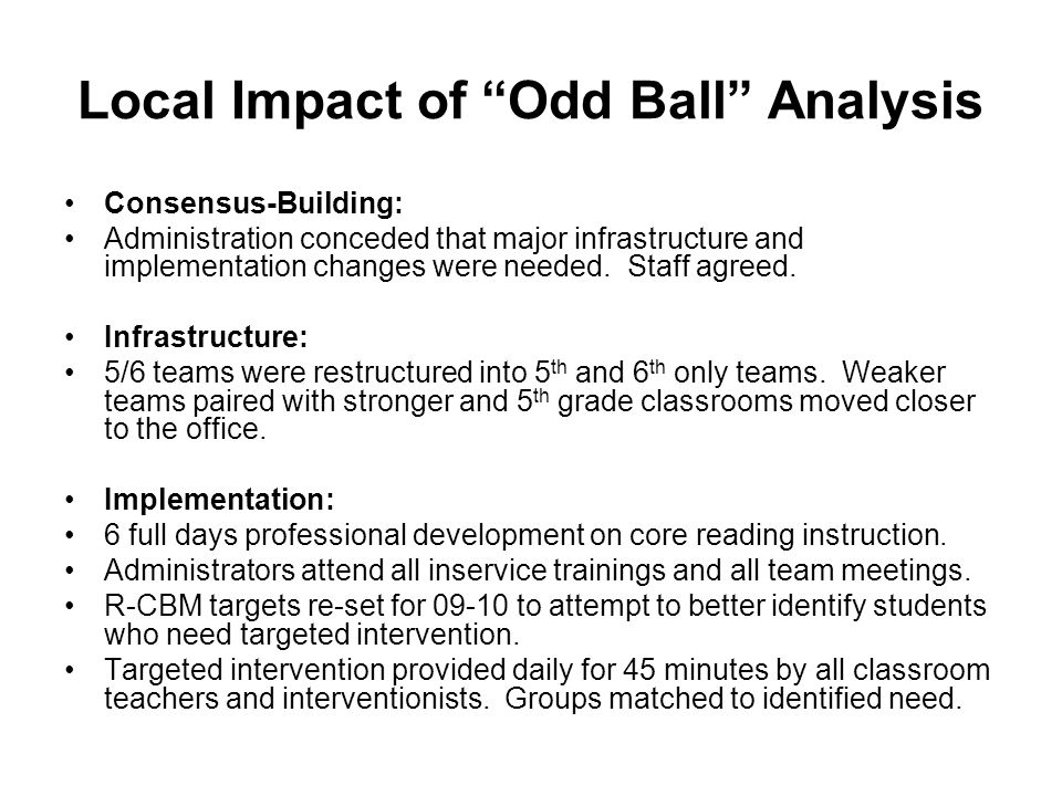 Local Impact of Odd Ball Analysis Consensus-Building: Administration conceded that major infrastructure and implementation changes were needed.