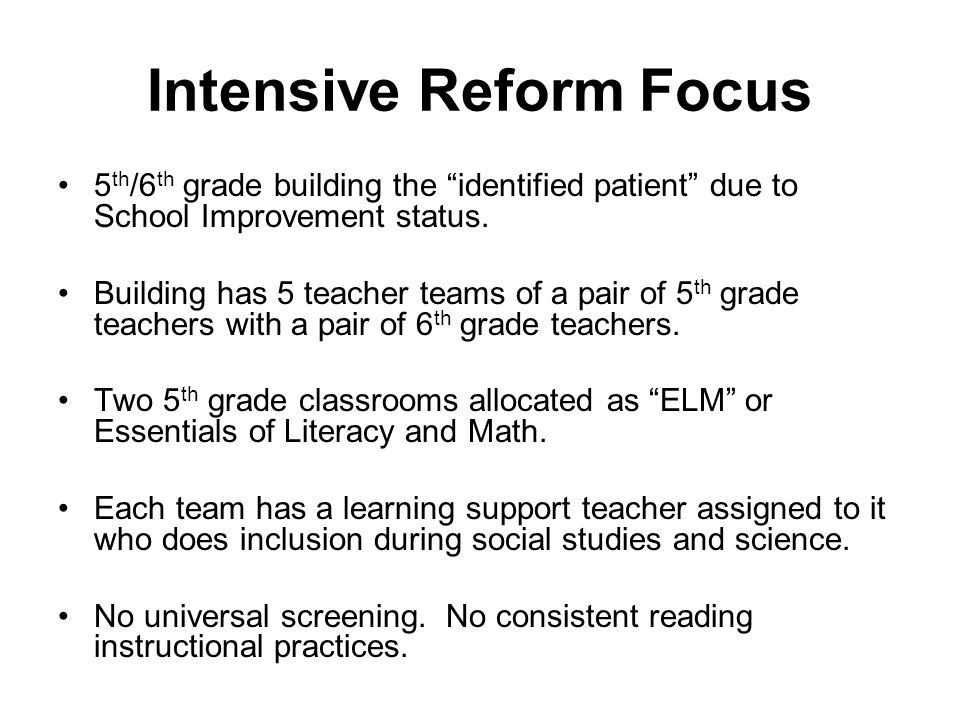 Intensive Reform Focus 5 th /6 th grade building the identified patient due to School Improvement status.