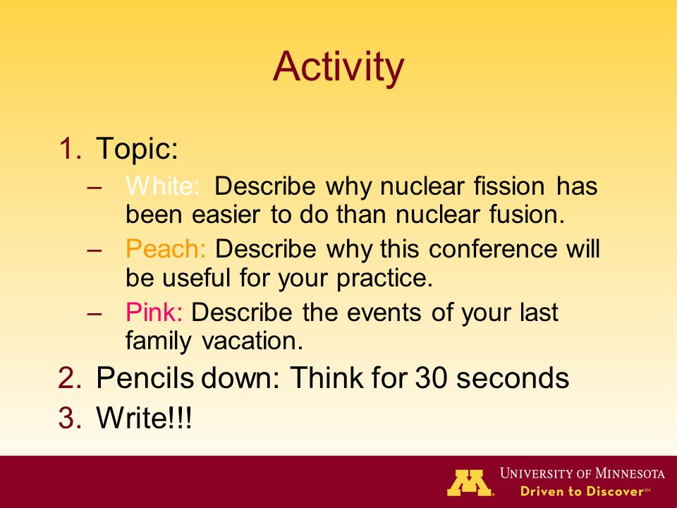Activity 1.Topic: –White: Describe why nuclear fission has been easier to do than nuclear fusion.
